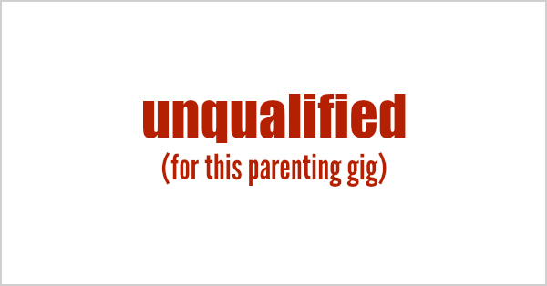 Unqualified for this parenting gig by Kim Bongiorno
