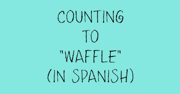 Counting to waffle in spanish by Kim Bongiorno