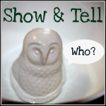 Show & Tell on Let Me Start By Saying Blog