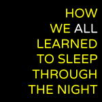 How We All Learned to Sleep Through the Night