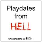 Kim Bongiorno Playdates from Hell