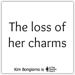 The Loss of Her Charms