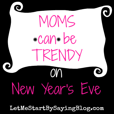 New Year's Eve Fashion for Moms on LetMeStartBySayingBlog.com