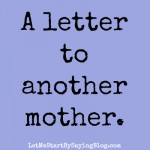 A Letter to Another Mother