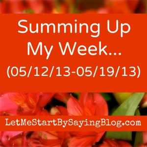 Summing up week of 051213 on @LetMeStart #embarrassing moment #thesextalk #giveaway and some favorites