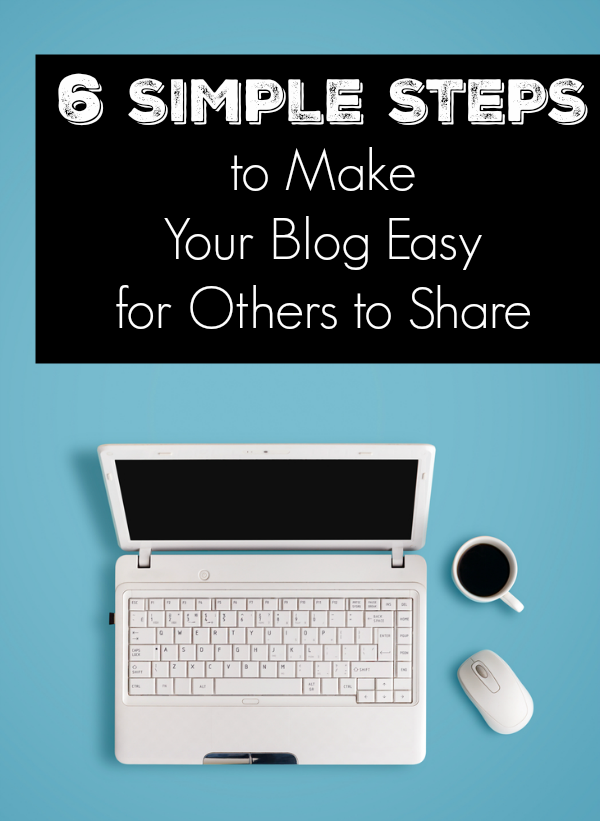 6 Simple Steps to Make Your Blog Easy for Others to Share by Kim Bongiorno | blogging tips to get your writing read