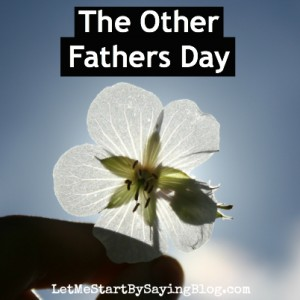 Different Kind of Dad @LetMeStart #OtherFathersDay