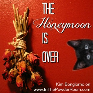 The Honeymoon is Over @LetMeStart Kim Bongiorno on @InThePowderRoom