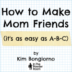 How to make mom friends by Kim Bongiorno @letmestart on @inthepowderroom