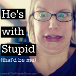 He's with Stupid by Kim Bongiorno on InThePowderRoom