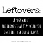 Leftovers by Kim Bongiorno on InThePowderRoom