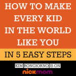 How to Make Kids Like You