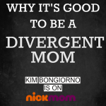 Be a Divergent Mom by Kim Bongiorno on NickMom