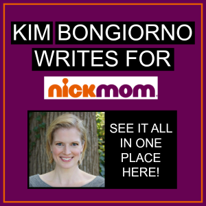 Kim Bongiorno writes for NickMom