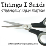 Things I Said: Strangely Calm Edition