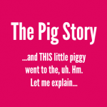 The Pig Story