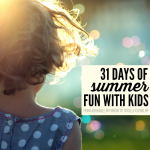 31 Days of Summer Fun with Kids