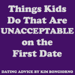 Things Kids Do That Are Unacceptable on the First Date
