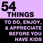 54 Things To Do Before Having Kids