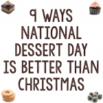 9 Ways National Dessert Day is Better Than Christmas
