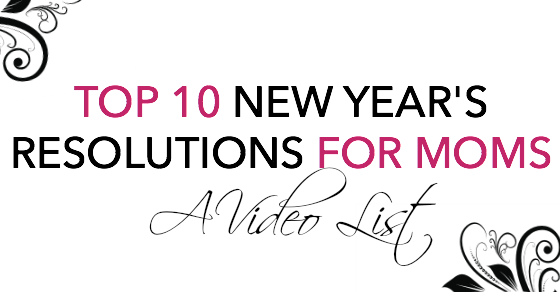 Top Ten New Years Resolutions for Moms Video on LetMeStartBySaying