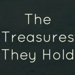 The Treasures They Hold