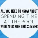 All you need to know about spending time at the pool with your kids this summer