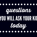 Questions You Will Ask Your Kid Today