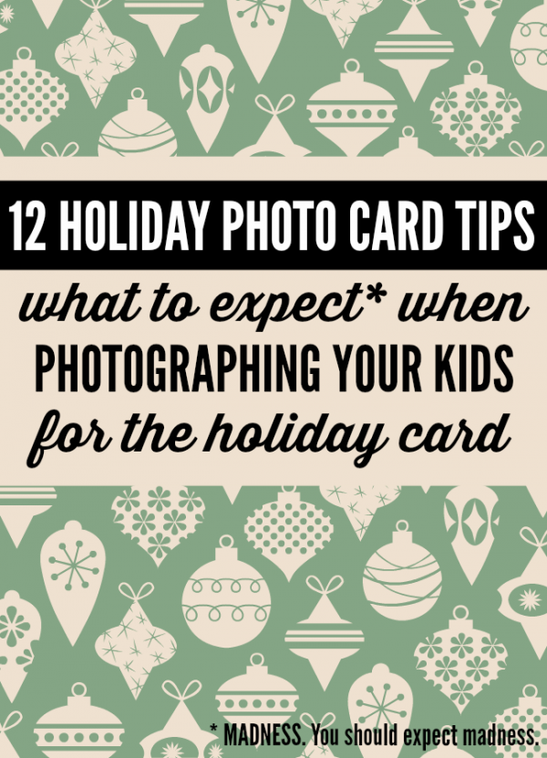 12 holiday photo card tips from a mom who has been there far too many times! LOLs for parents trying to survive the holiday season of Christmas card ideas and what to expect when photographing kids for the card by @letmestart
