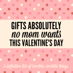 Gifts Absolutely No Mom Wants This Valentine's Day