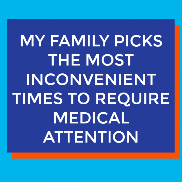 My Family Picks the Most Inconvenient Times to Require Medical Attention by @letmestart | LOLs for mom and family