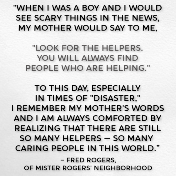 We are the helpers and it is time to do our job by @letmestart | Thoughts on Fred Rogers' mom's advice for times of trouble.